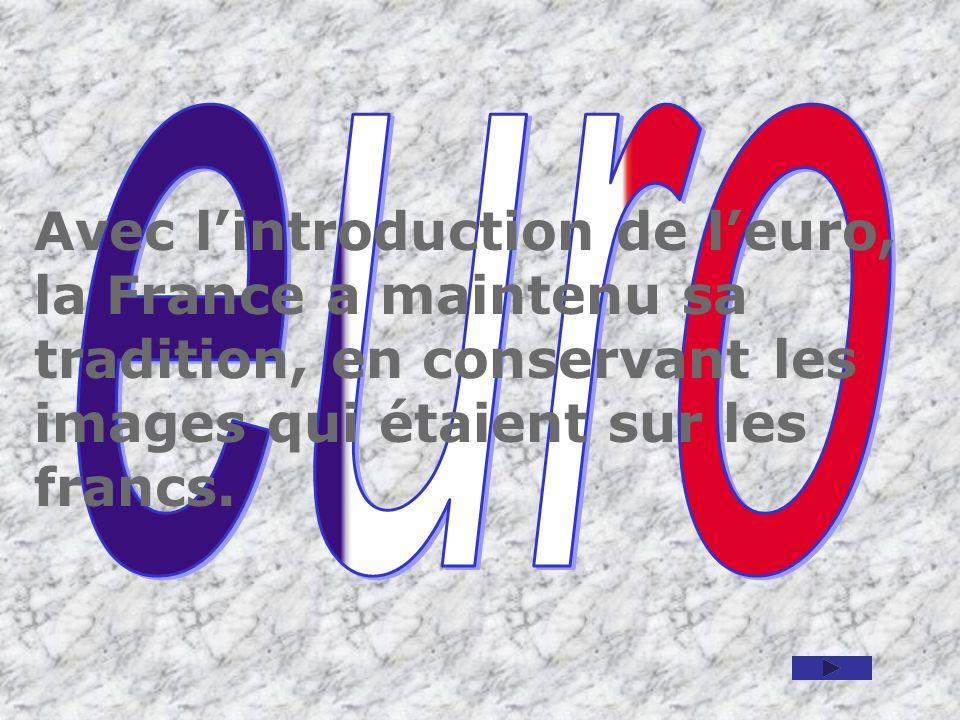 Avec lintroduction de leuro, la France a maintenu sa tradition, en conservant les images qui étaient sur les francs.