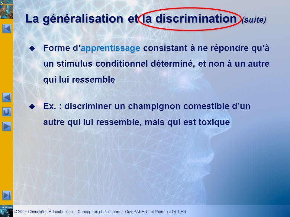 © 2009 Chenelière Éducation Inc. - Conception et réalisation : Guy PARENT et Pierre CLOUTIER La généralisation et la discrimination (suite) apprentiss