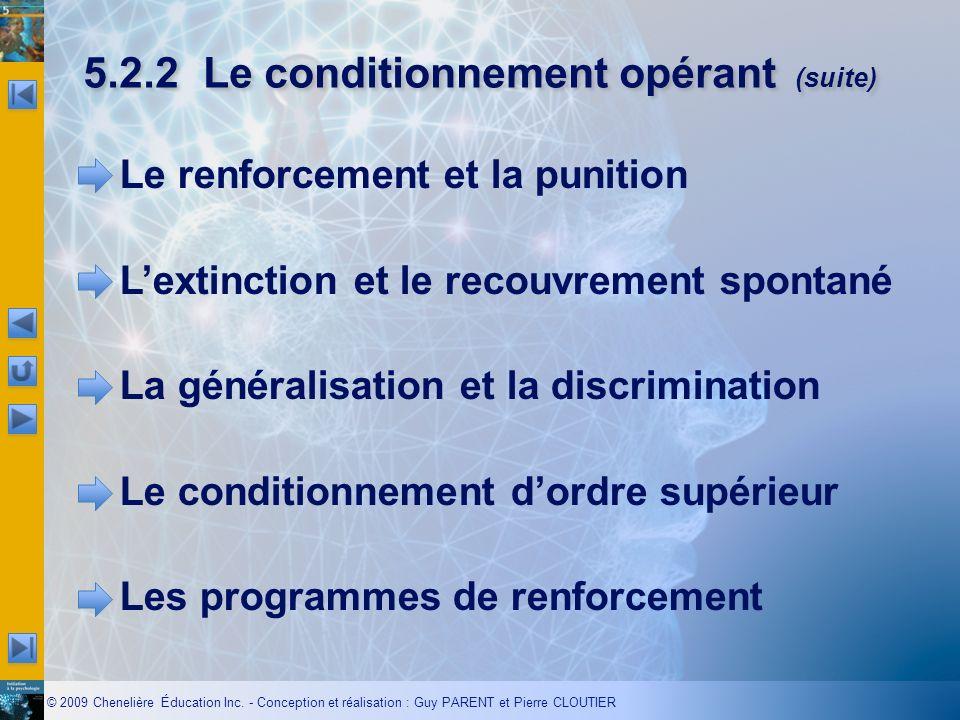 © 2009 Chenelière Éducation Inc. - Conception et réalisation : Guy PARENT et Pierre CLOUTIER 5.2.2Le conditionnement opérant (suite) Le renforcement e