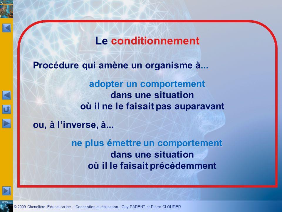 © 2009 Chenelière Éducation Inc. - Conception et réalisation : Guy PARENT et Pierre CLOUTIER Le conditionnement Procédure qui amène un organisme à...