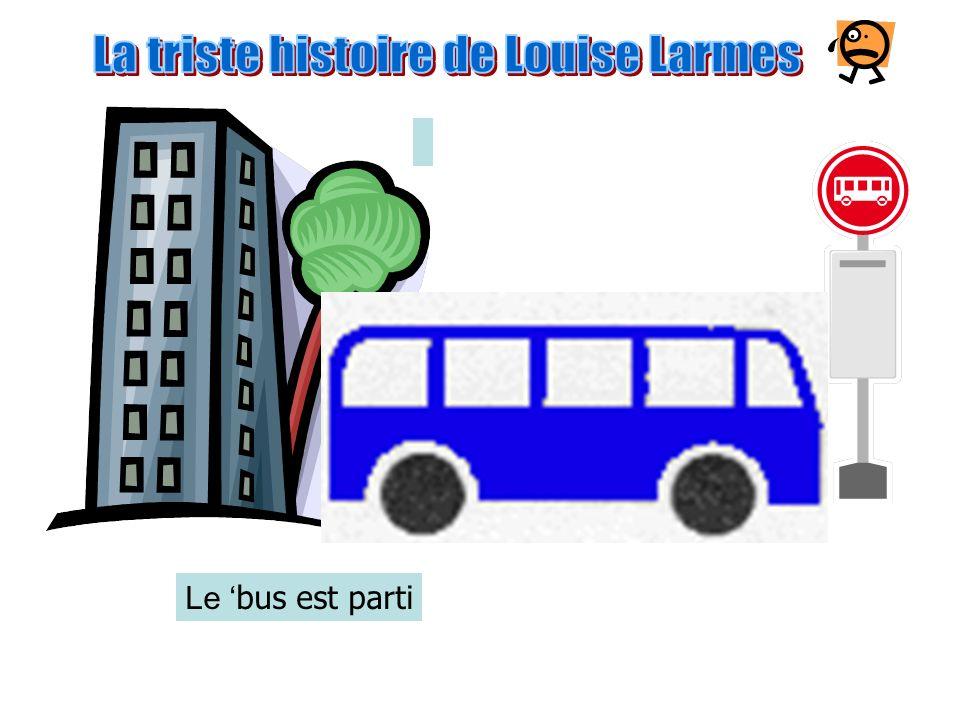 Le bus est arrivé Louise est mont ée dans le bus