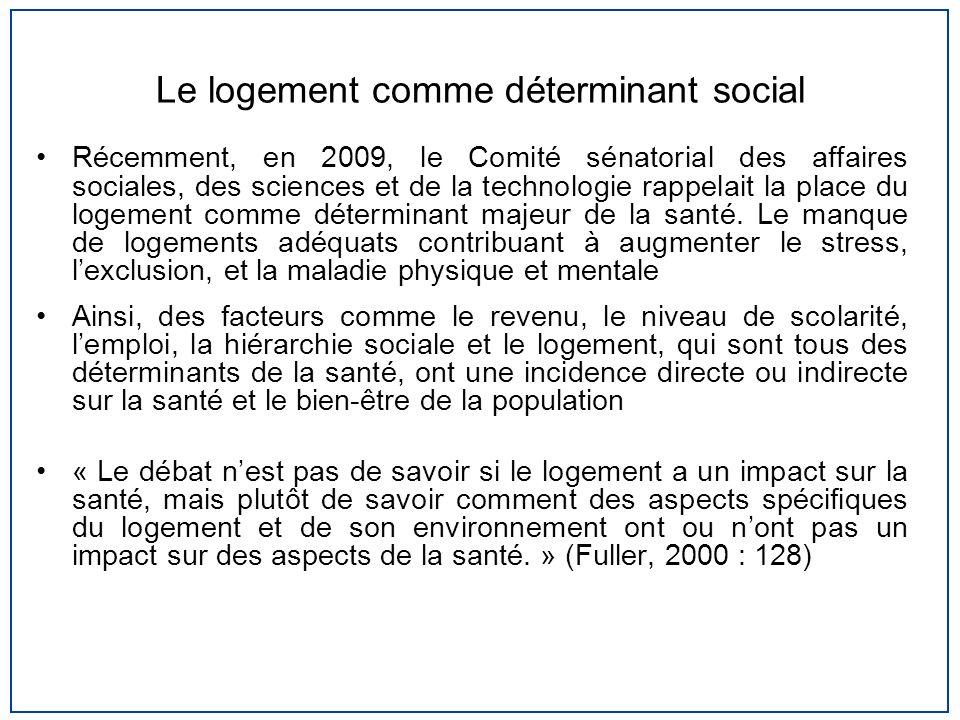 Le logement comme déterminant social Récemment, en 2009, le Comité sénatorial des affaires sociales, des sciences et de la technologie rappelait la pl