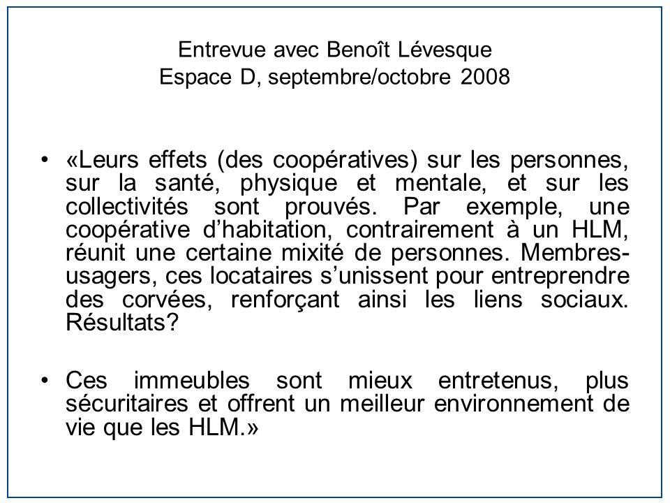 Entrevue avec Benoît Lévesque Espace D, septembre/octobre 2008 «Leurs effets (des coopératives) sur les personnes, sur la santé, physique et mentale,