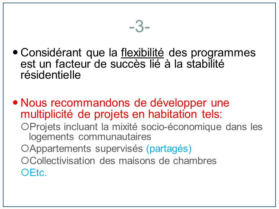 -3- Considérant que la flexibilité des programmes est un facteur de succès lié à la stabilité résidentielle Nous recommandons de développer une multip