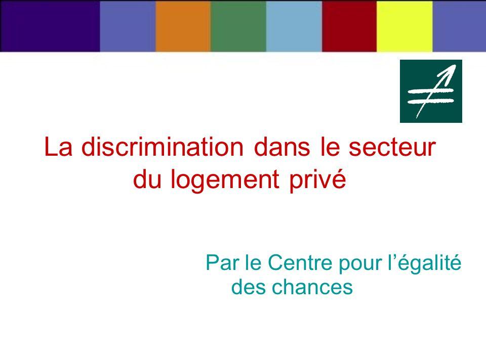 La discrimination dans le secteur du logement privé Par le Centre pour légalité des chances