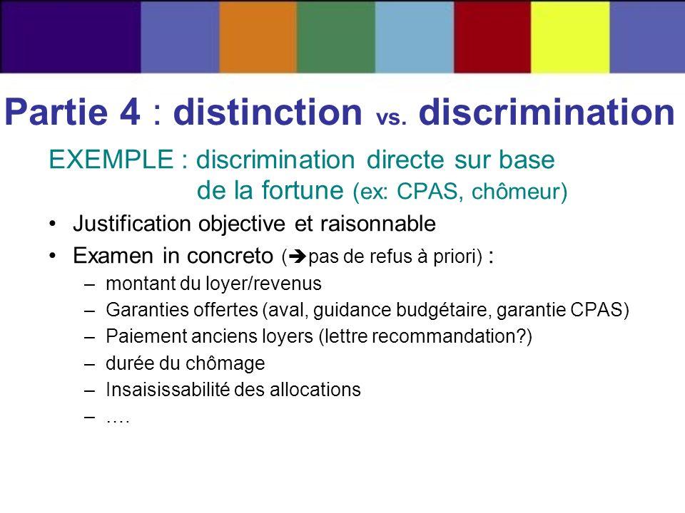 EXEMPLE : discrimination directe sur base de la fortune (ex: CPAS, chômeur) Justification objective et raisonnable Examen in concreto ( pas de refus à