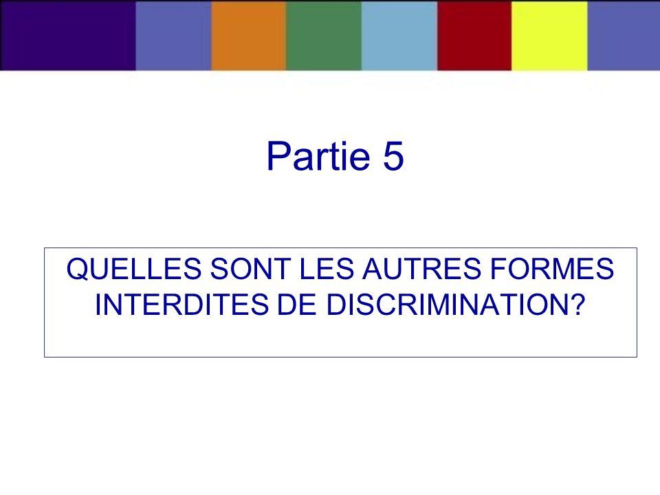 Partie 5 QUELLES SONT LES AUTRES FORMES INTERDITES DE DISCRIMINATION?
