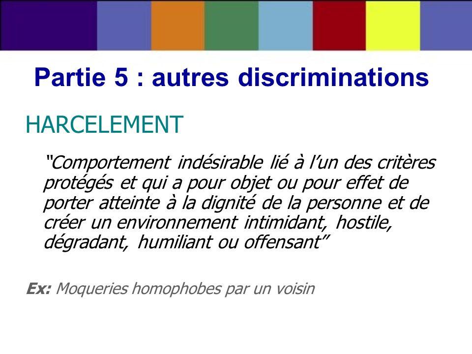 HARCELEMENT Comportement indésirable lié à lun des critères protégés et qui a pour objet ou pour effet de porter atteinte à la dignité de la personne