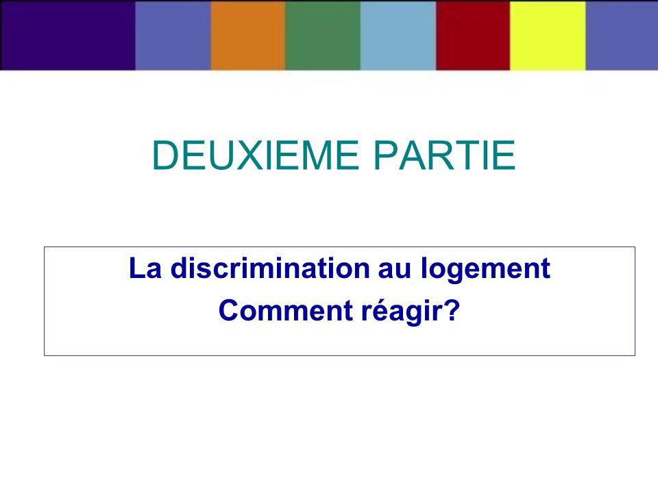 DEUXIEME PARTIE La discrimination au logement Comment réagir?