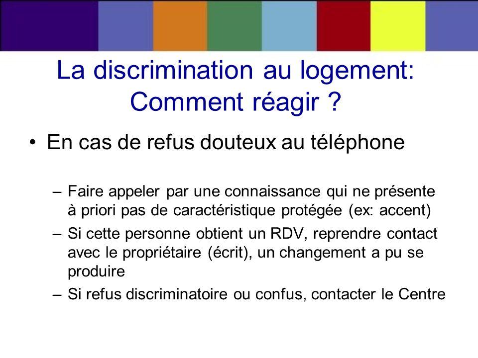 La discrimination au logement: Comment réagir ? En cas de refus douteux au téléphone –Faire appeler par une connaissance qui ne présente à priori pas