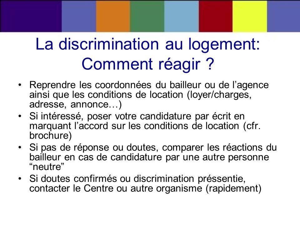 La discrimination au logement: Comment réagir ? Reprendre les coordonnées du bailleur ou de lagence ainsi que les conditions de location (loyer/charge