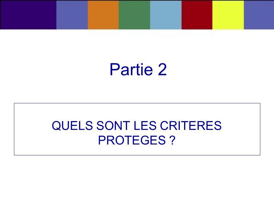 QUELS SONT LES CRITERES PROTEGES ? Partie 2