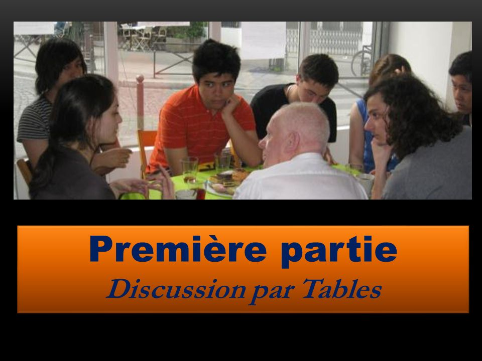 Discussion par tables Première partie Discussion par Tables Première partie Discussion par Tables