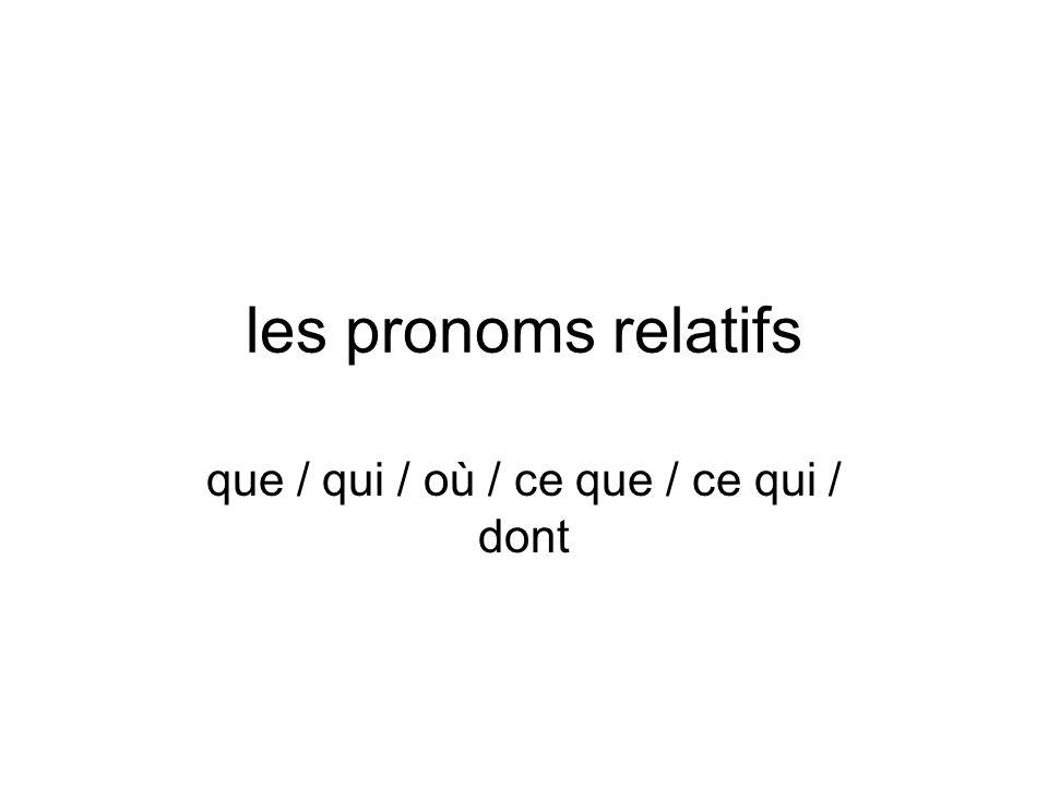 les pronoms relatifs que / qui / où / ce que / ce qui / dont