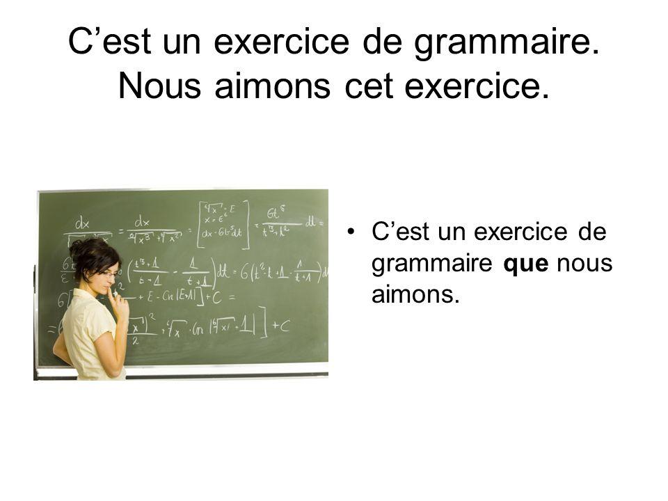 Cest un exercice de grammaire.Nous aimons cet exercice.