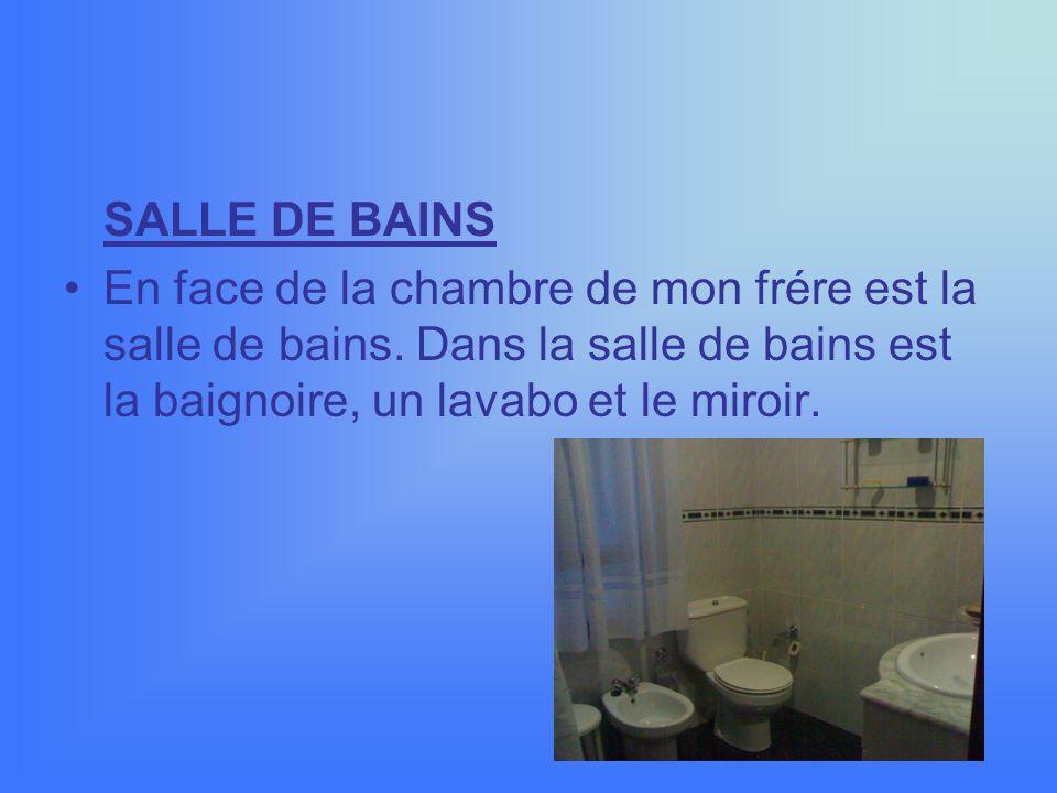 SALLE DE BAINS En face de la chambre de mon frére est la salle de bains.