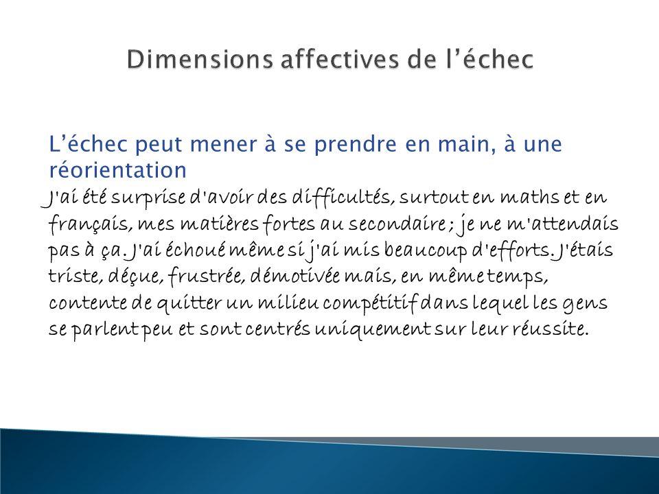 Léchec peut mener à se prendre en main, à une réorientation J'ai été surprise d'avoir des difficultés, surtout en maths et en français, mes matières f