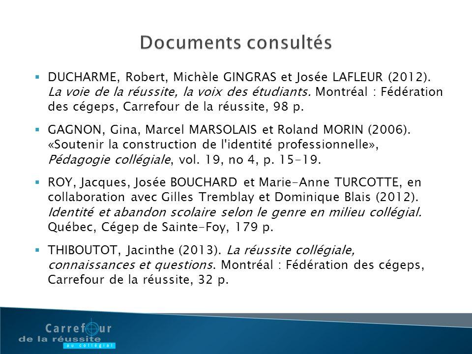 DUCHARME, Robert, Michèle GINGRAS et Josée LAFLEUR (2012). La voie de la réussite, la voix des étudiants. Montréal : Fédération des cégeps, Carrefour