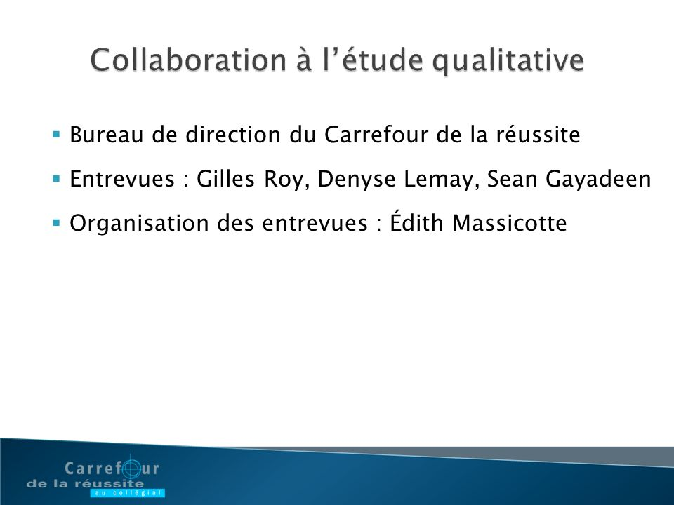 Bureau de direction du Carrefour de la réussite Entrevues : Gilles Roy, Denyse Lemay, Sean Gayadeen Organisation des entrevues : Édith Massicotte