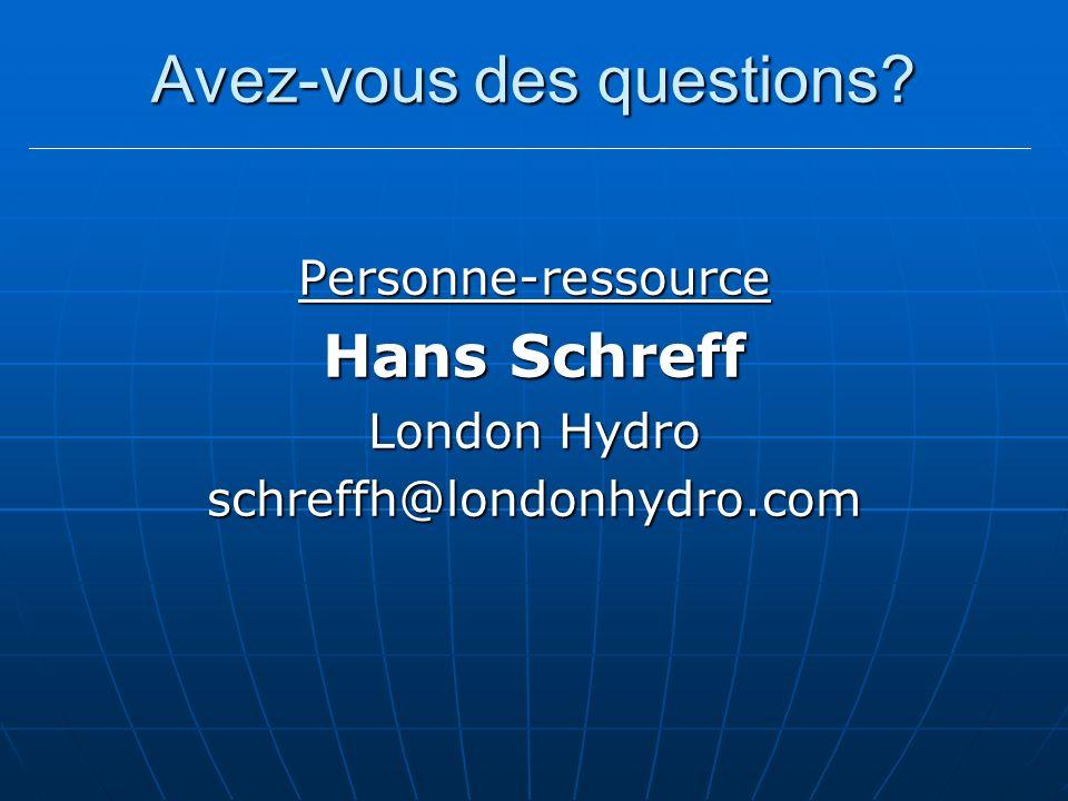 Avez-vous des questions? Personne-ressource Hans Schreff London Hydro schreffh@londonhydro.com