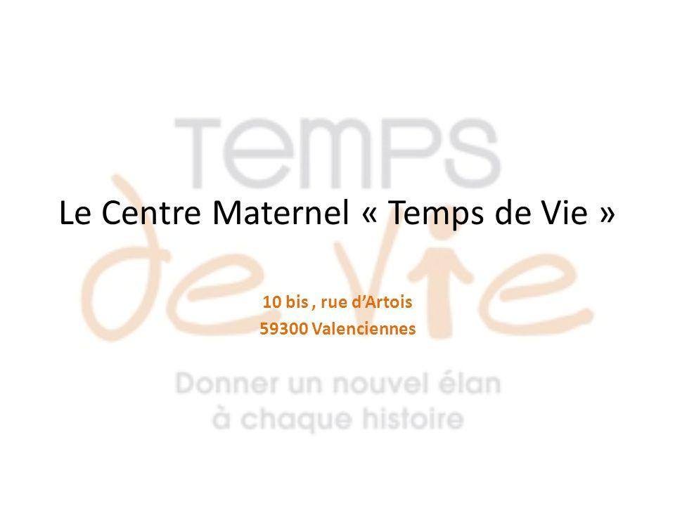 Le Centre Maternel « Temps de Vie » 10 bis, rue dArtois 59300 Valenciennes