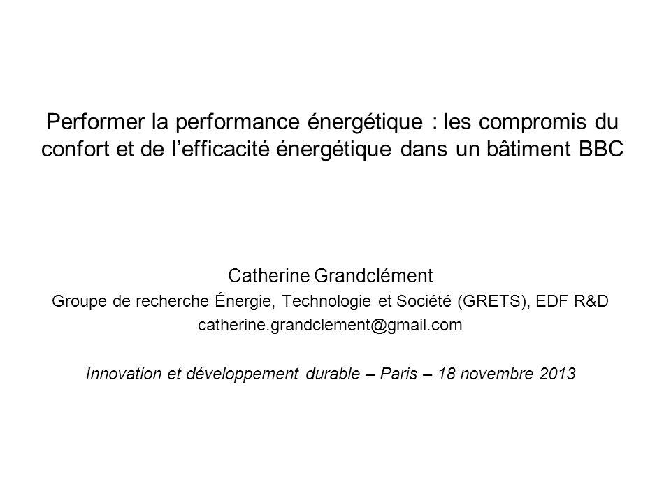 Performer la performance énergétique : les compromis du confort et de lefficacité énergétique dans un bâtiment BBC Catherine Grandclément Groupe de re