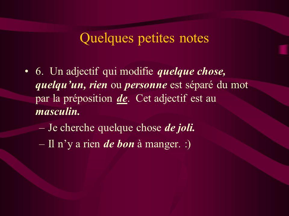 Quelques petites notes 6. Un adjectif qui modifie quelque chose, quelquun, rien ou personne est séparé du mot par la préposition de. Cet adjectif est