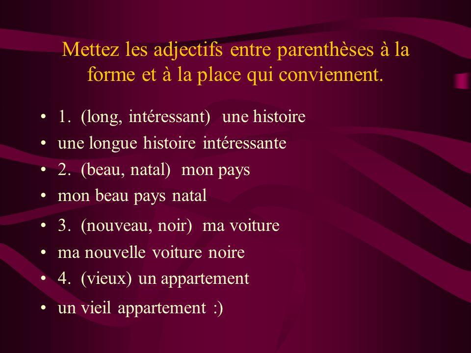 Mettez les adjectifs entre parenthèses à la forme et à la place qui conviennent. 1. (long, intéressant) une histoire une longue histoire intéressante