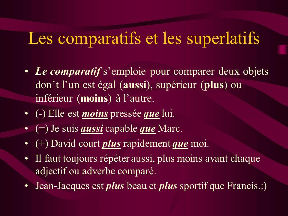 Les comparatifs et les superlatifs Le comparatif semploie pour comparer deux objets dont lun est égal (aussi), supérieur (plus) ou inférieur (moins) à