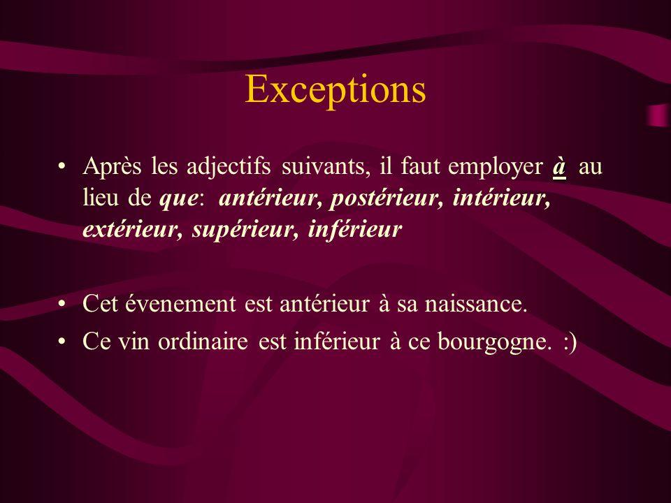 Exceptions àAprès les adjectifs suivants, il faut employer à au lieu de que: antérieur, postérieur, intérieur, extérieur, supérieur, inférieur Cet éve