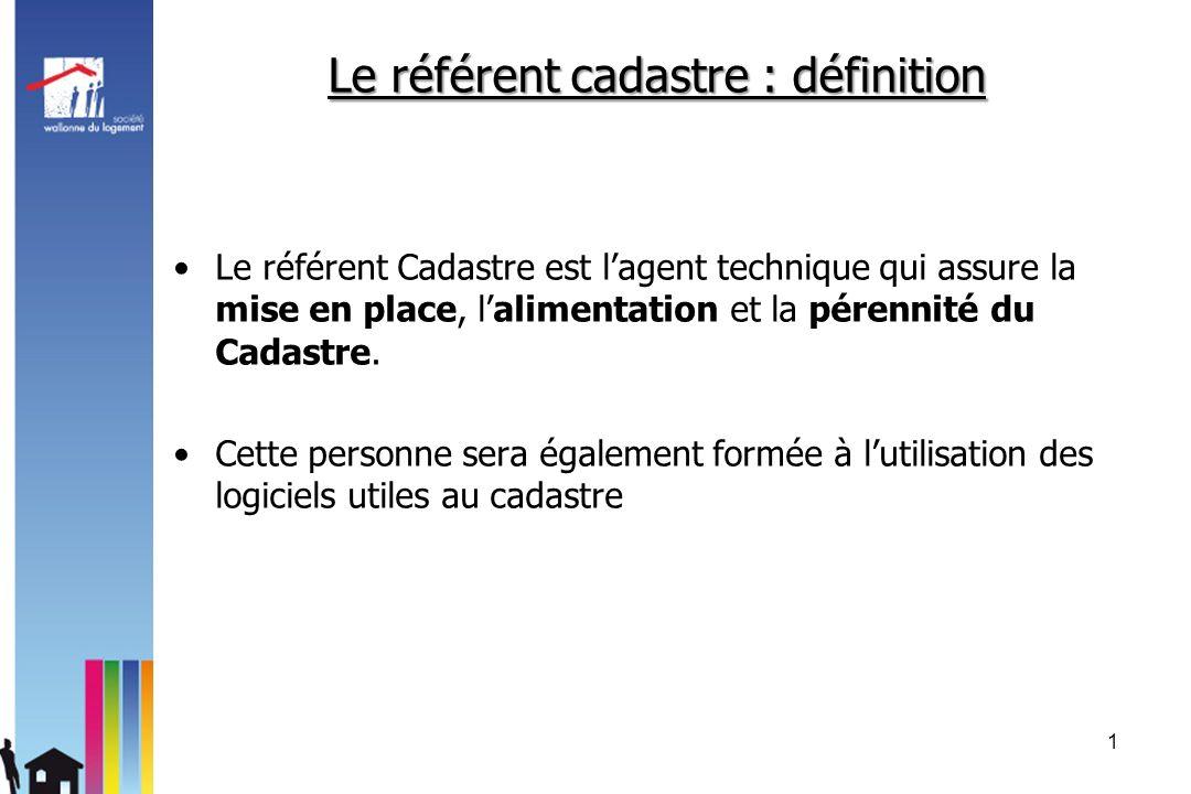 Le référent Cadastre est lagent technique qui assure la mise en place, lalimentation et la pérennité du Cadastre. Cette personne sera également formée