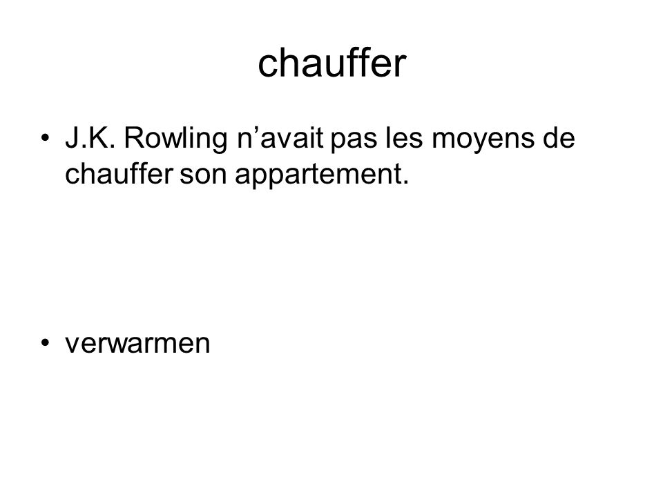 chauffer J.K. Rowling navait pas les moyens de chauffer son appartement. verwarmen