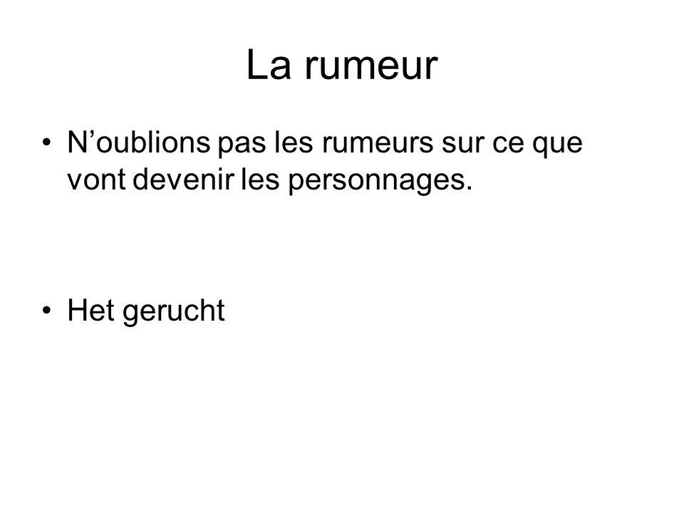 La rumeur Noublions pas les rumeurs sur ce que vont devenir les personnages. Het gerucht