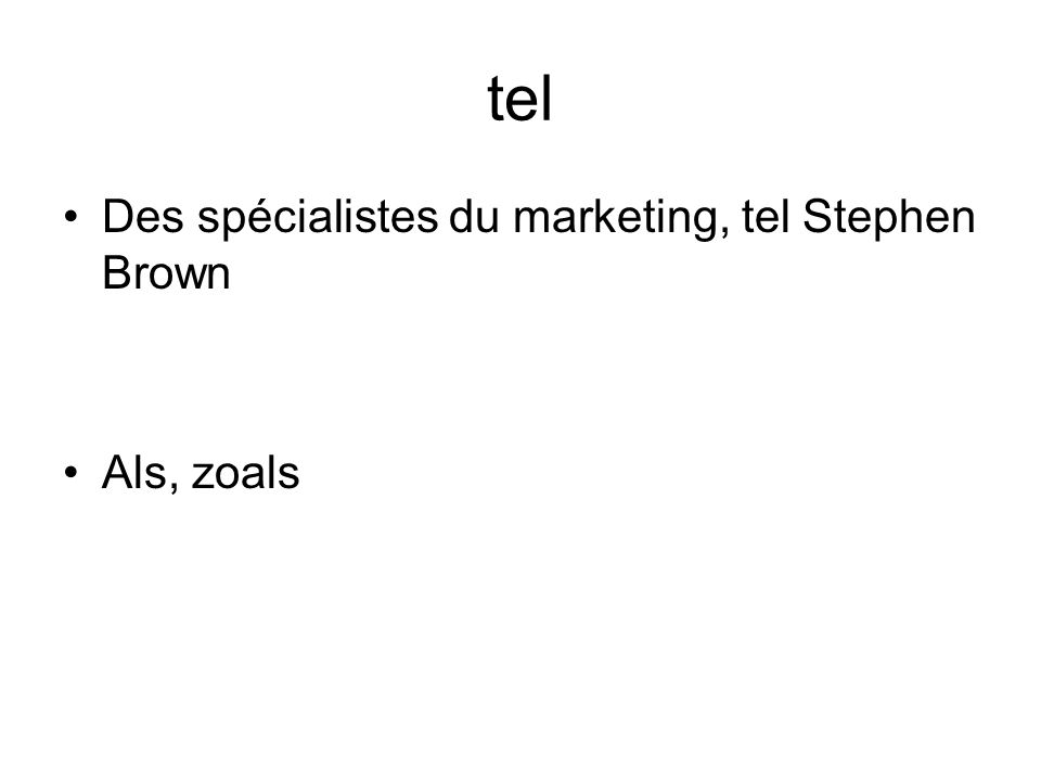 tel Des spécialistes du marketing, tel Stephen Brown Als, zoals