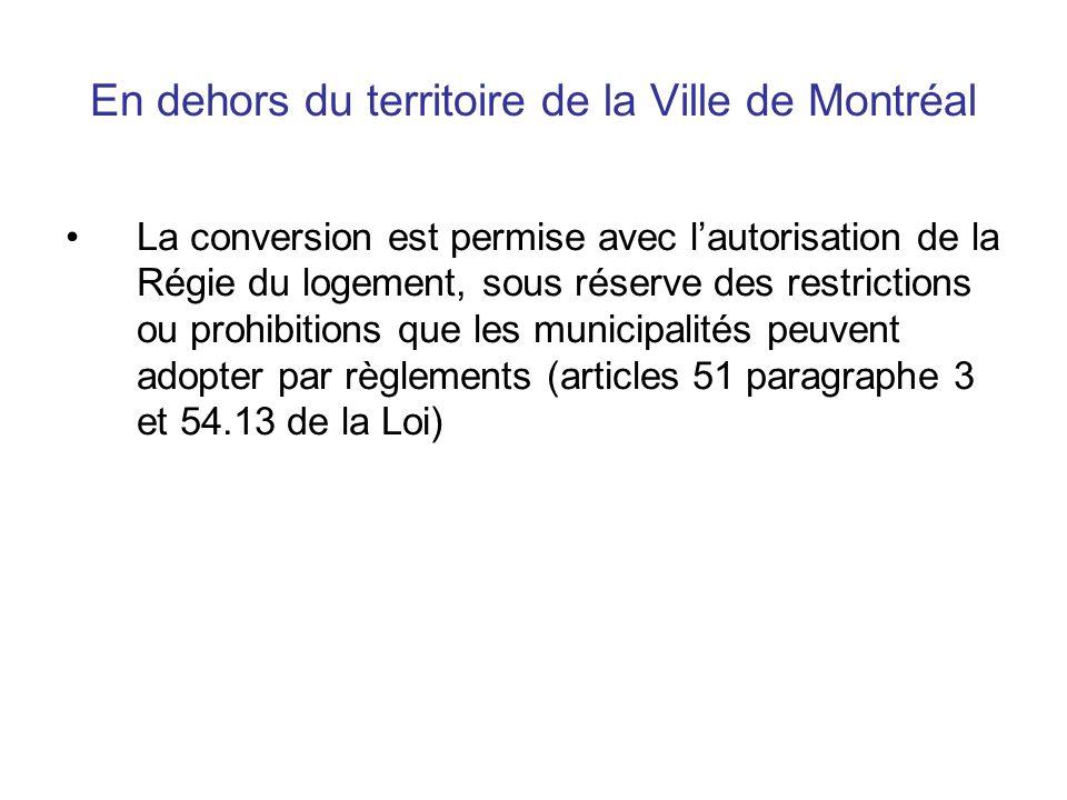 En dehors du territoire de la Ville de Montréal La conversion est permise avec lautorisation de la Régie du logement, sous réserve des restrictions ou