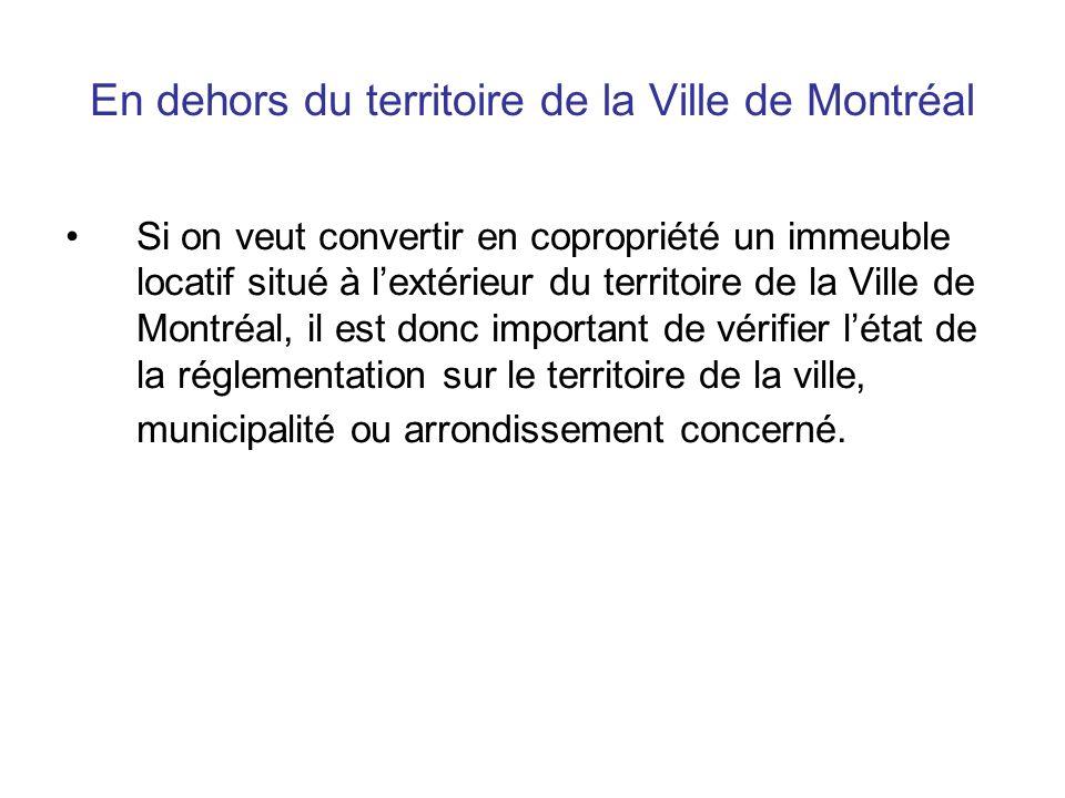 En dehors du territoire de la Ville de Montréal Si on veut convertir en copropriété un immeuble locatif situé à lextérieur du territoire de la Ville d