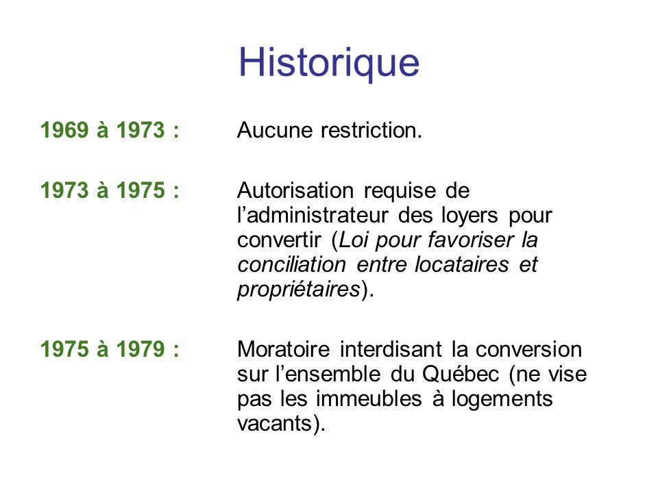 Historique 1969 à 1973 :Aucune restriction. 1973 à 1975 :Autorisation requise de ladministrateur des loyers pour convertir (Loi pour favoriser la conc