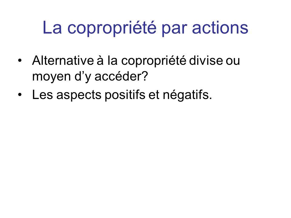 La copropriété par actions Alternative à la copropriété divise ou moyen dy accéder? Les aspects positifs et négatifs.