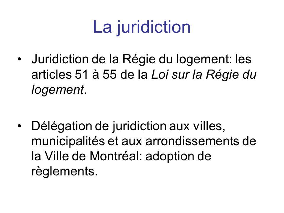 La juridiction Juridiction de la Régie du logement: les articles 51 à 55 de la Loi sur la Régie du logement. Délégation de juridiction aux villes, mun