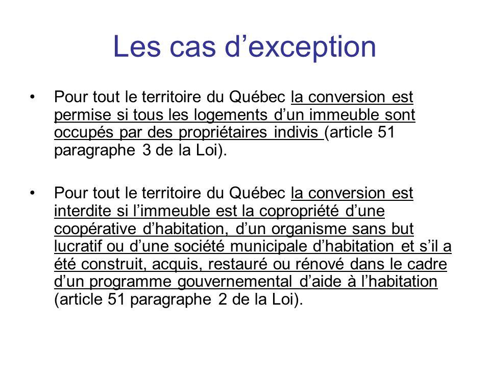 Les cas dexception Pour tout le territoire du Québec la conversion est permise si tous les logements dun immeuble sont occupés par des propriétaires i
