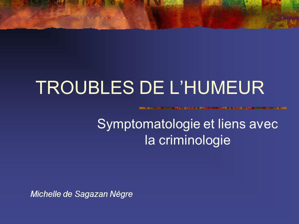 Symptomatologie et liens avec la criminologie Michelle de Sagazan Nègre TROUBLES DE LHUMEUR
