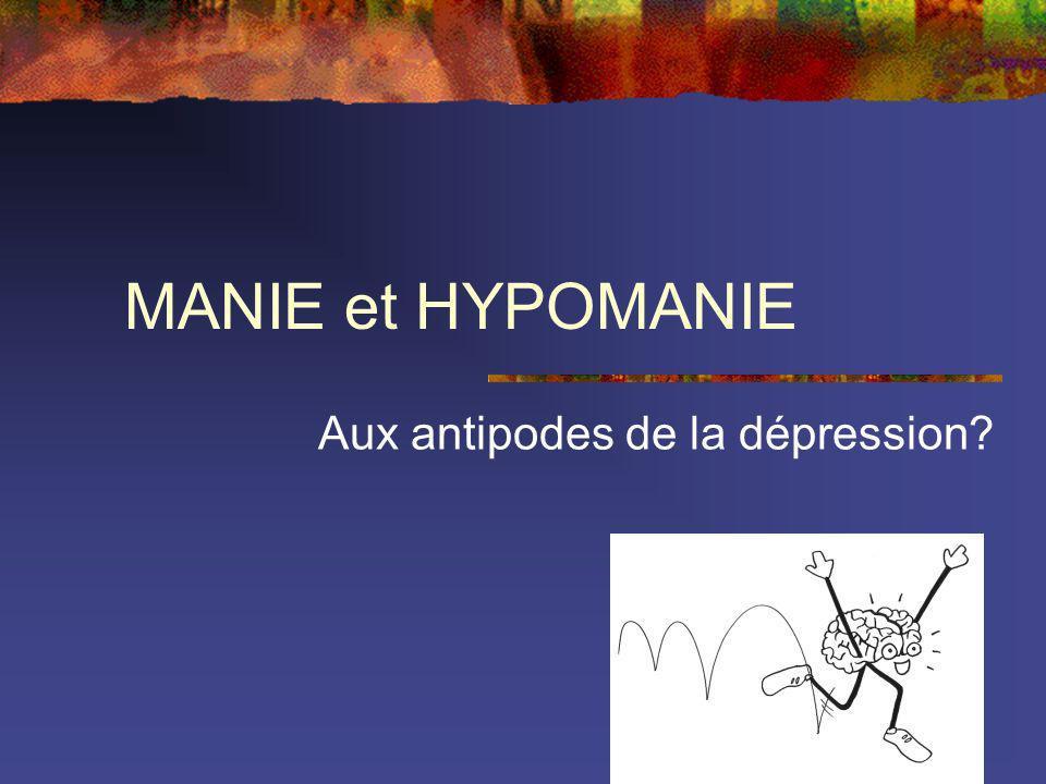 MANIE et HYPOMANIE Aux antipodes de la dépression?