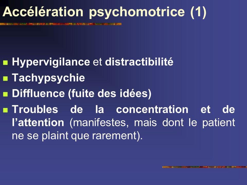 Accélération psychomotrice (1) Hypervigilance et distractibilité Tachypsychie Diffluence (fuite des idées) Troubles de la concentration et de lattenti