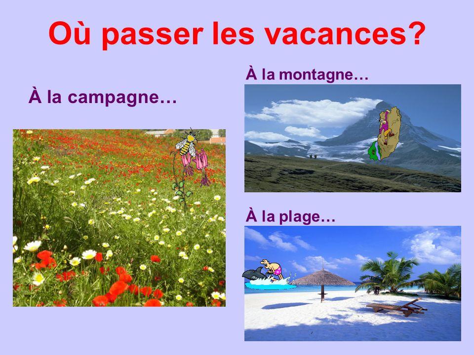 Où passer les vacances? À la campagne… À la montagne… À la plage…