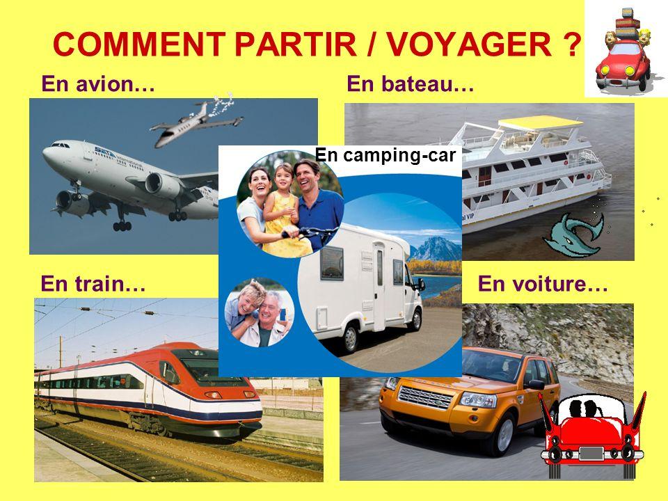 COMMENT PARTIR / VOYAGER ? En avion…En bateau… En train…En voiture… En camping-car