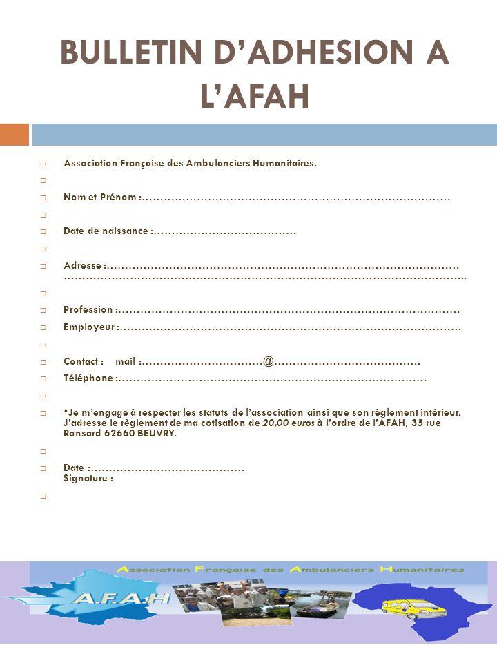 BULLETIN DADHESION A LAFAH Association Française des Ambulanciers Humanitaires. Nom et Prénom :………………………………………………………………………… Date de naissance :…………………