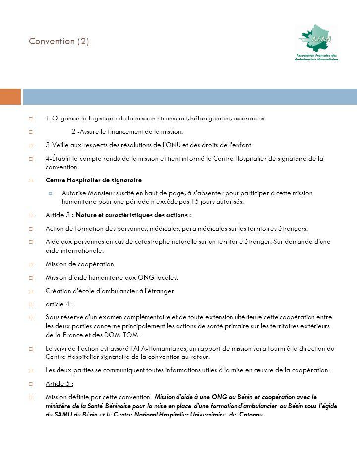 Convention (2) 1-Organise la logistique de la mission : transport, hébergement, assurances. 2 -Assure le financement de la mission. 3-Veille aux respe