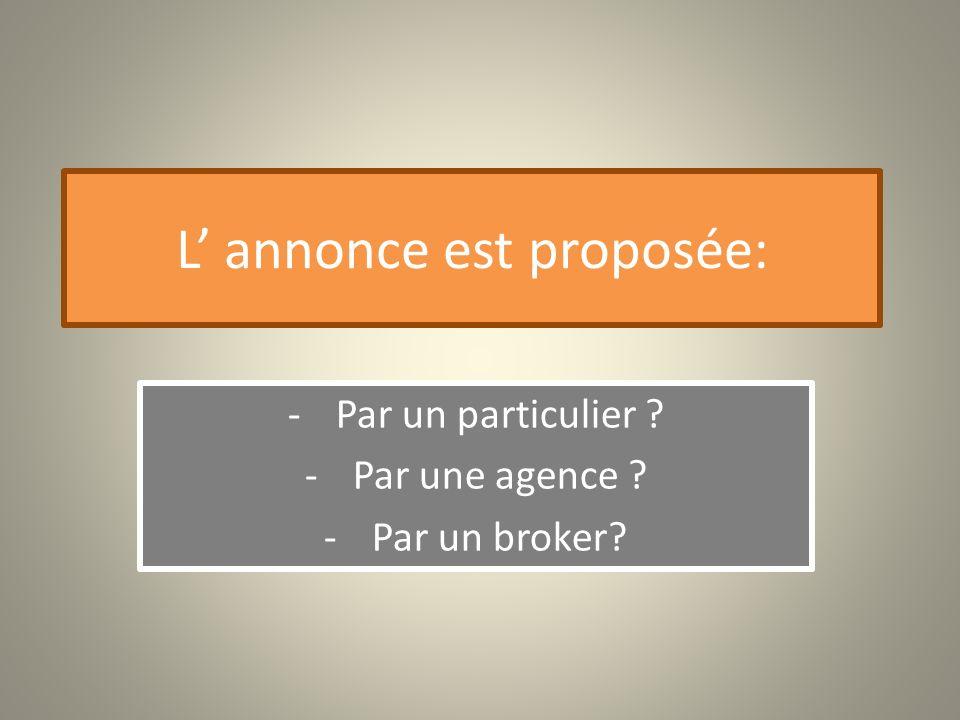 L annonce est proposée: -Par un particulier ? -Par une agence ? -Par un broker?