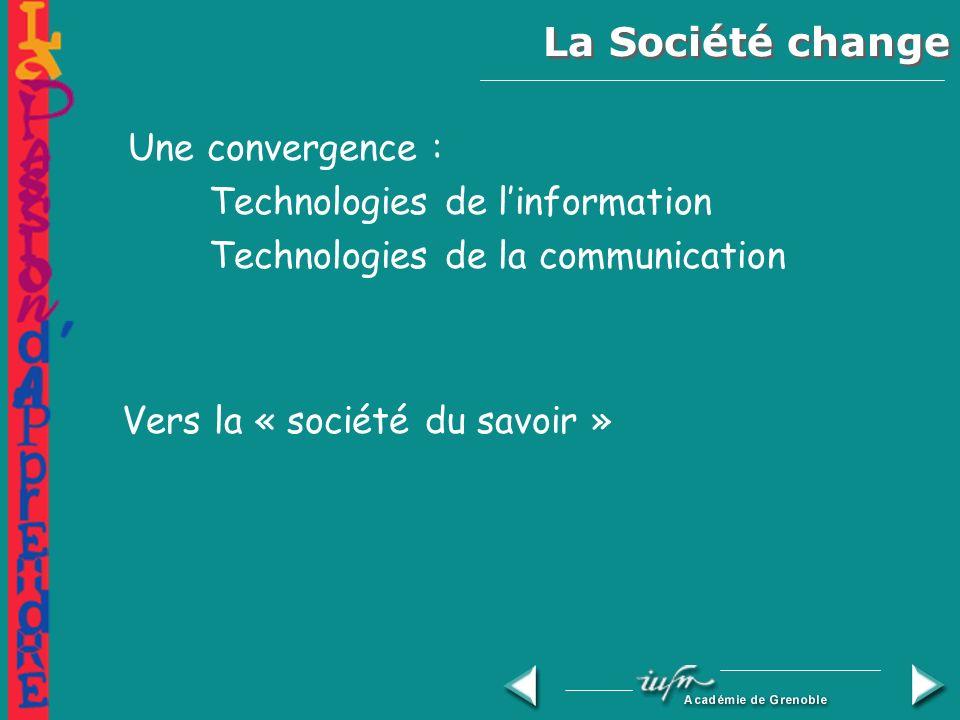 La Société change Une convergence : Technologies de linformation Technologies de la communication Vers la « société du savoir »