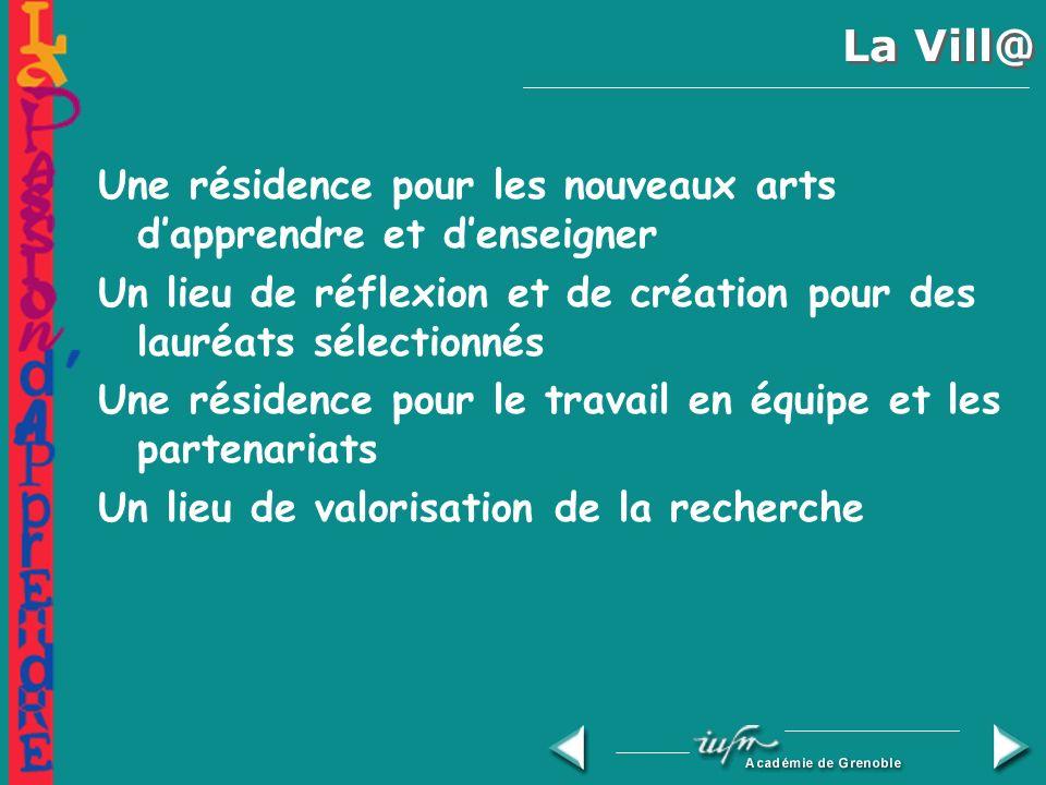 La Vill@ « Cette résidence européenne, dédiée aux nouveaux arts d apprendre et d enseigner, sera un lieu de réflexion, de création, de recherche, de rencontre et de formation ouvert à des lauréats venant de tous les pays de l Union européenne.